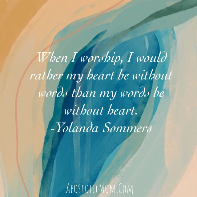 watercolor background with text: When I worship, I would rather my heart be without words than my words be without heart. -Yolanda Sommers