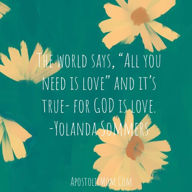 "daisy background with text: The world says, ""Alll you need is love"" and it's true- for GOD is love. -Yolanda Sommers"