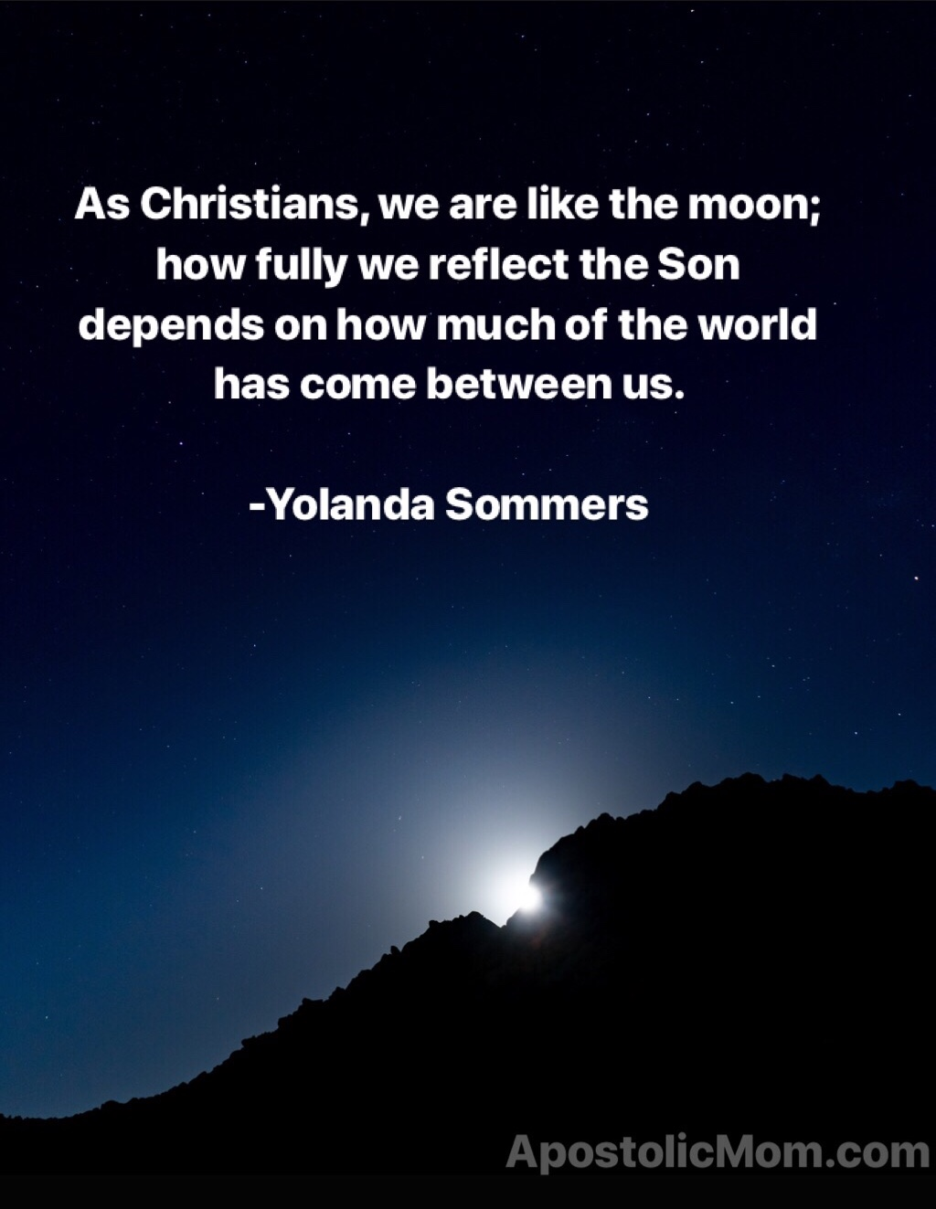 night sky background with text: As Christians, we are like the moon; how fully we reflect the Son depends on how much of the world has come between us. -Yolanda Sommers